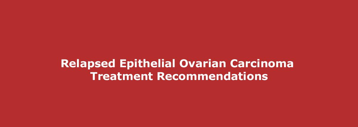 Eupdate Relapsed Epithelial Ovarian Carcinoma Treatment Recommendations Ugos